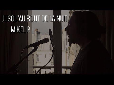 Mikel P. - Jusqu'au bout de la nuit